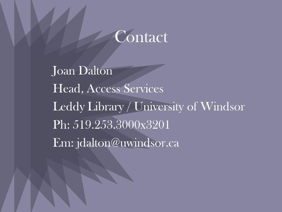 Contact Joan Dalton Head, Access Services Leddy Library / University of Windsor Ph: 519.253.3000x3201 Em: jdalton@uwindsor.ca