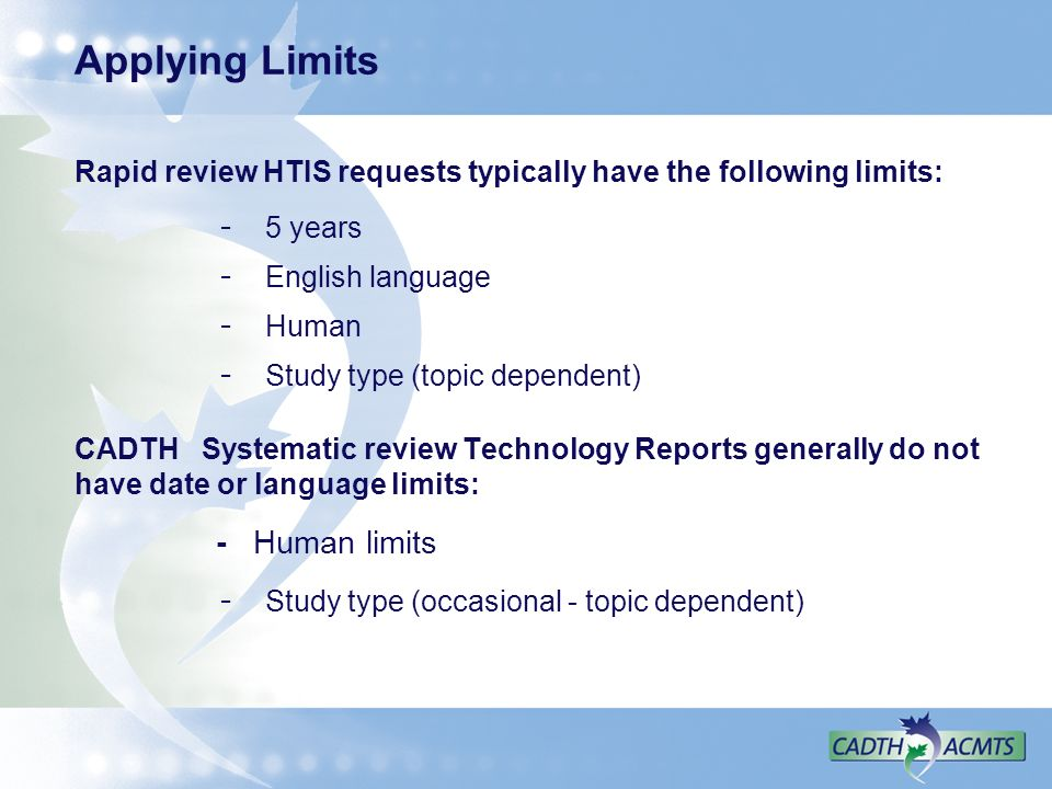 Applying Limits Rapid review HTIS requests typically have the following limits: - 5 years - English language - Human - Study type (topic dependent) CA