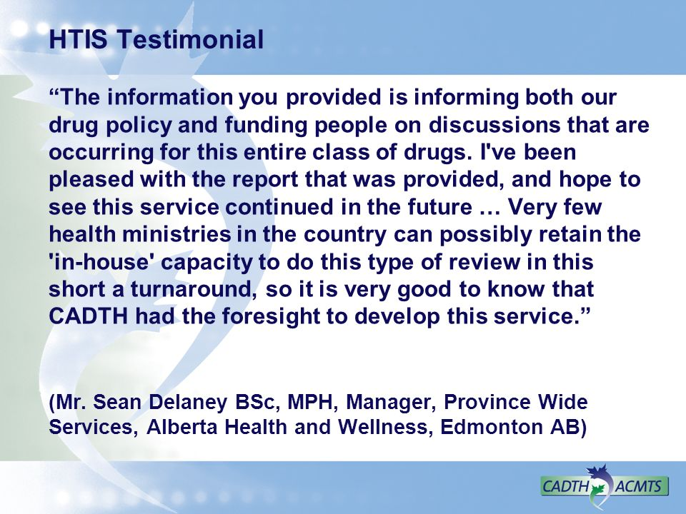 HTIS Testimonial The information you provided is informing both our drug policy and funding people on discussions that are occurring for this entire c