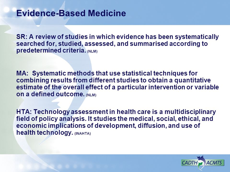 Evidence-Based Medicine SR: A review of studies in which evidence has been systematically searched for, studied, assessed, and summarised according to