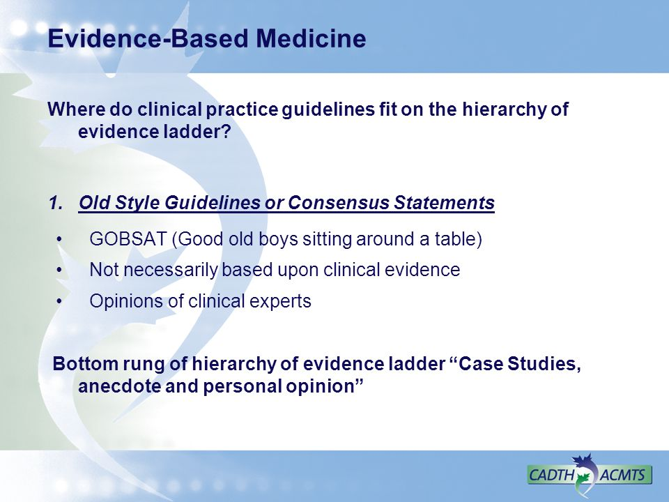 Evidence-Based Medicine Where do clinical practice guidelines fit on the hierarchy of evidence ladder.