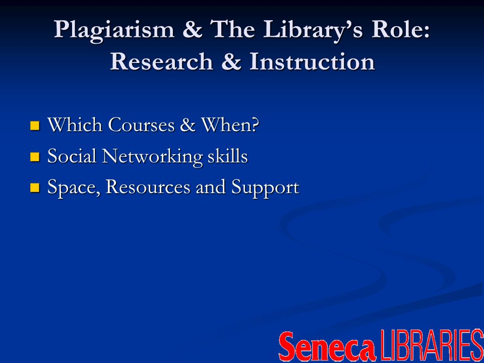 Plagiarism & The Librarys Role: Research & Instruction Which Courses & When.