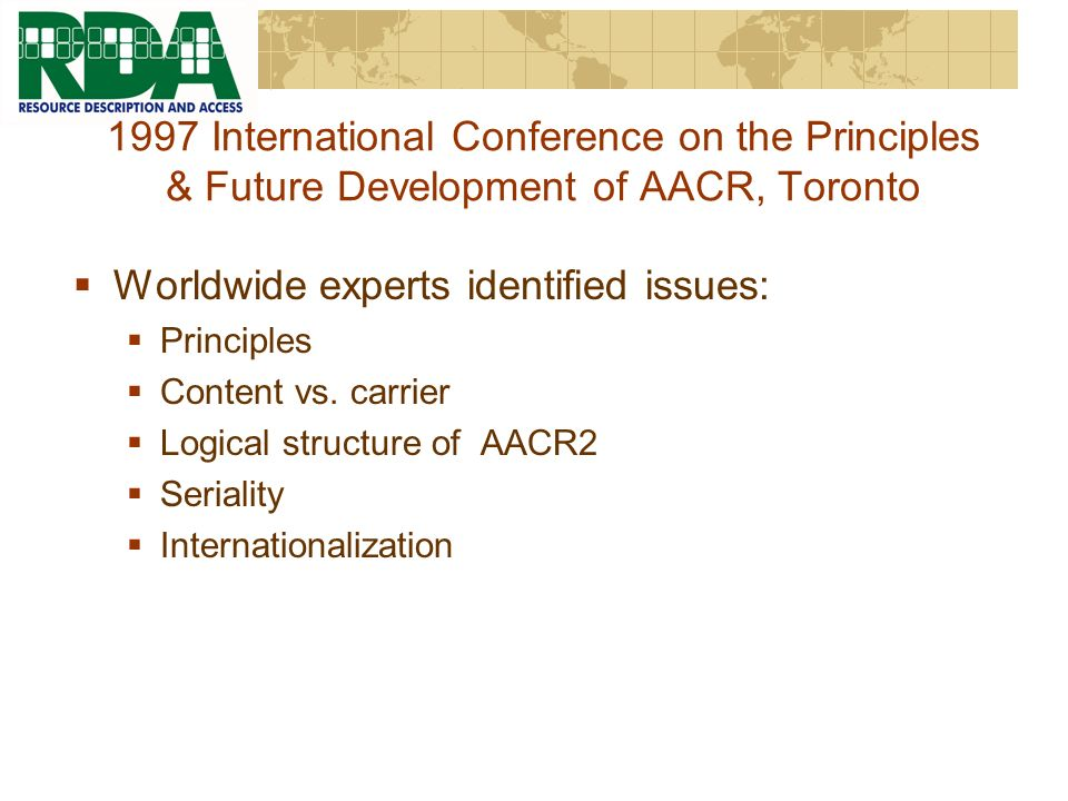 1997 International Conference on the Principles & Future Development of AACR, Toronto Worldwide experts identified issues: Principles Content vs.