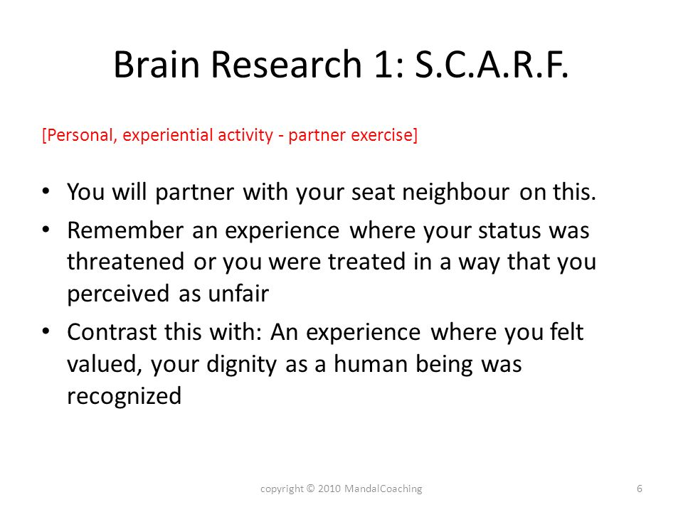 Brain Research 1: S.C.A.R.F. [Personal, experiential activity - partner exercise] You will partner with your seat neighbour on this. Remember an exper