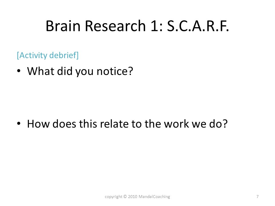 Brain Research 1: S.C.A.R.F. [Activity debrief] What did you notice? How does this relate to the work we do? 7copyright © 2010 MandalCoaching