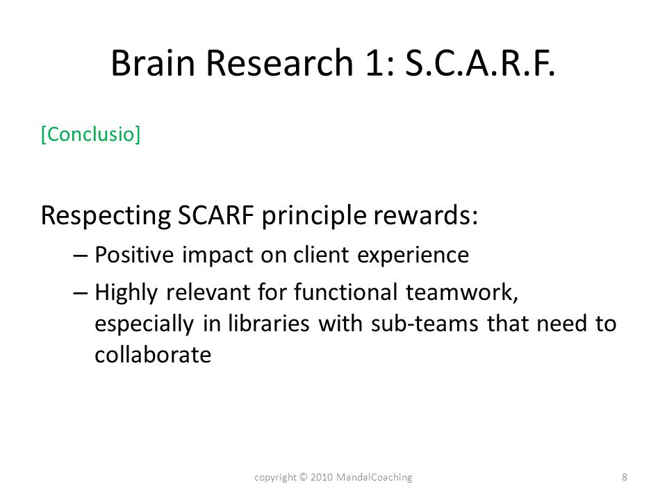 Brain Research 1: S.C.A.R.F. [Conclusio] Respecting SCARF principle rewards: – Positive impact on client experience – Highly relevant for functional t