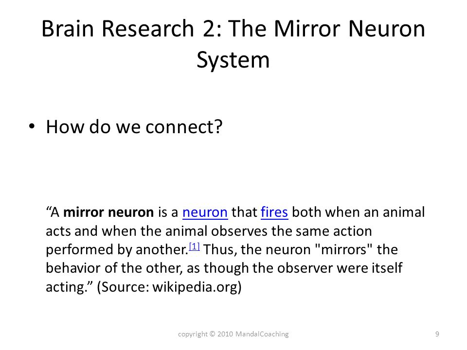 Brain Research 2: The Mirror Neuron System How do we connect? A mirror neuron is a neuron that fires both when an animal acts and when the animal obse