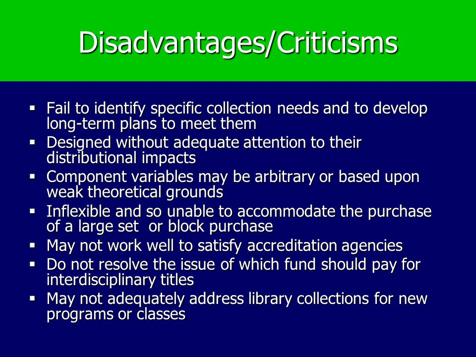 Disadvantages/Criticisms Fail to identify specific collection needs and to develop long-term plans to meet them Fail to identify specific collection n