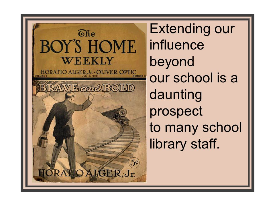 Extending our influence beyond our school is a daunting prospect to many school library staff.