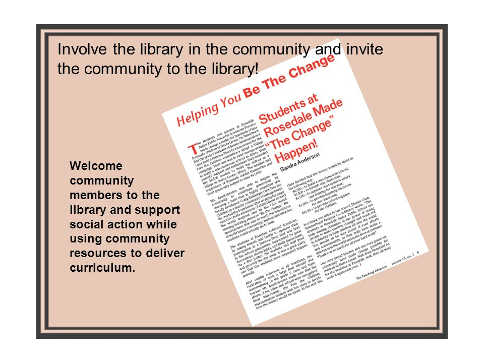 Involve the library in the community and invite the community to the library.