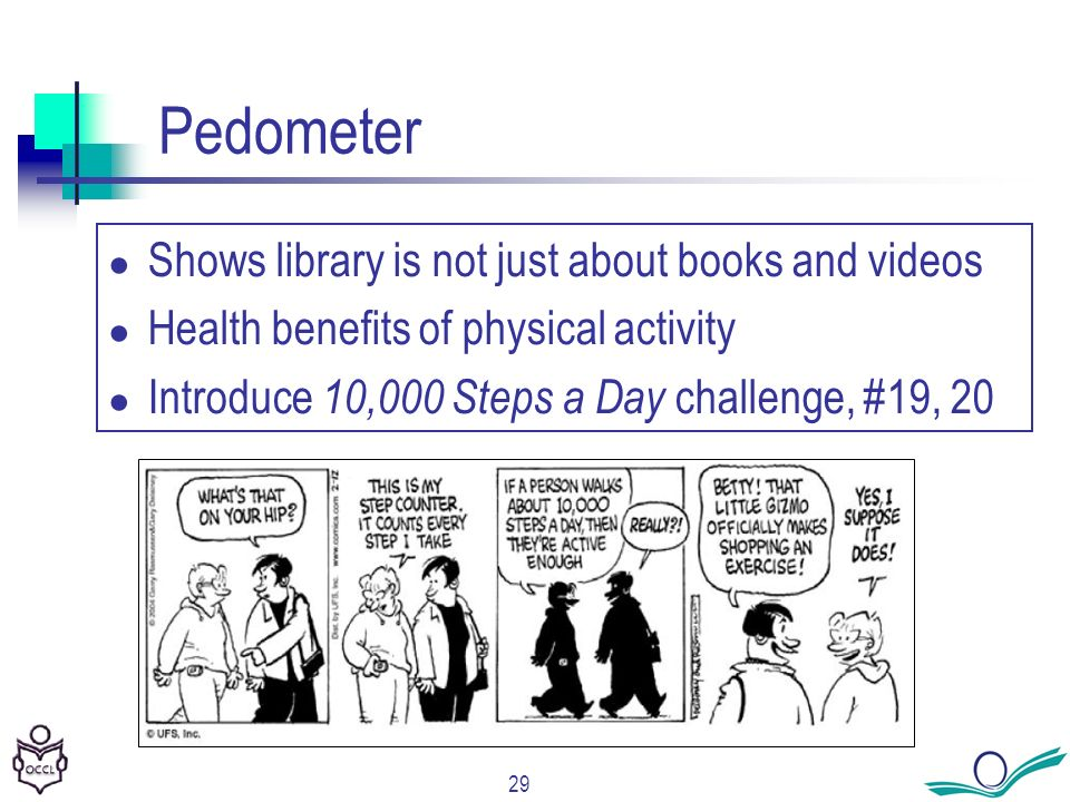 29 Pedometer Shows library is not just about books and videos Health benefits of physical activity Introduce 10,000 Steps a Day challenge, #19, 20