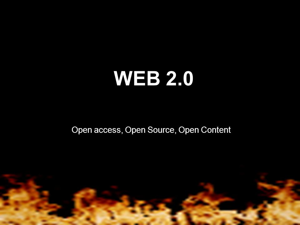 WEB 2.0 Open access, Open Source, Open Content