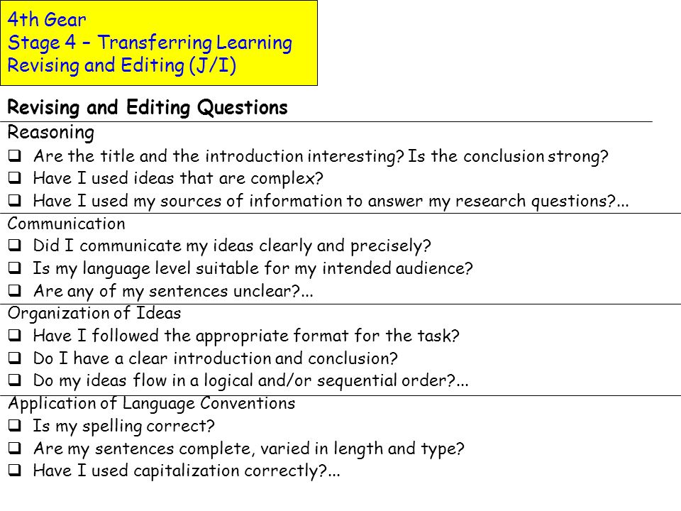 4th Gear Stage 4 – Transferring Learning Editing Your Work (Primary) Once you have finished writing your project, you need to edit it. This checklist