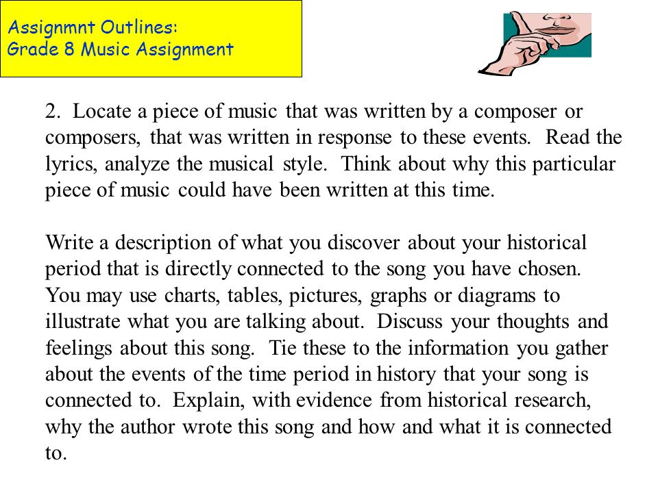 Assignmnt Outlines: Grade 8 Music Assignment Grade 8 Music Research Assignment January/February 2007 Connecting Music with History Much of the music o