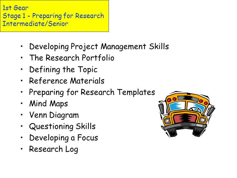 1st Gear Stage 1 - Preparing for Research Junior/Intermediate Getting Started The Research Portfolio Defining Your Topic Define the Task Reference Mat