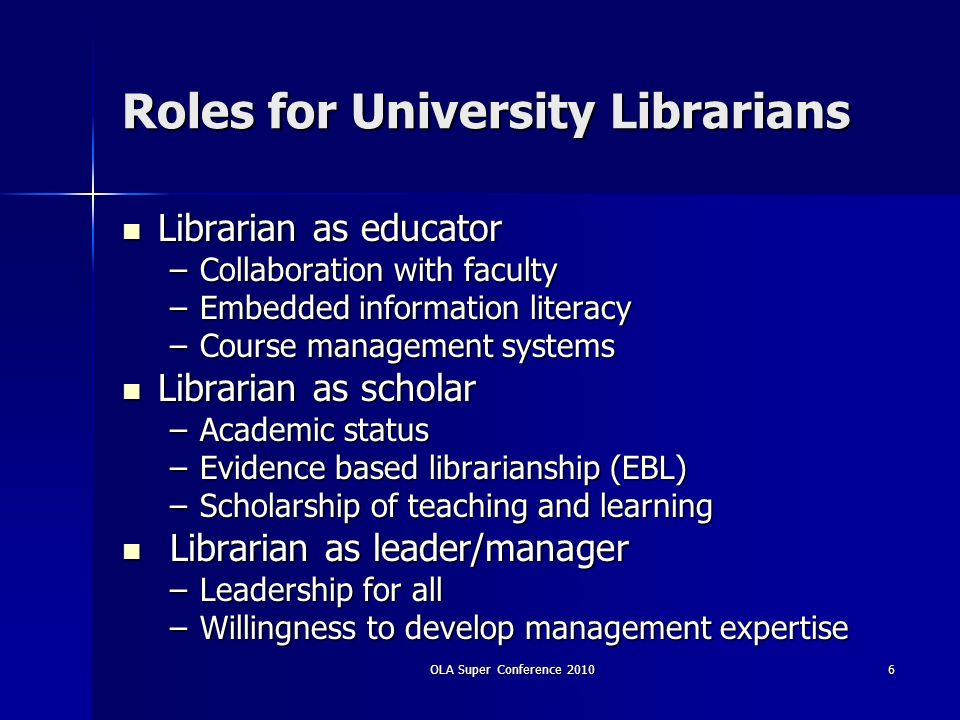 Roles for University Librarians Librarian as educator Librarian as educator –Collaboration with faculty –Embedded information literacy –Course managem