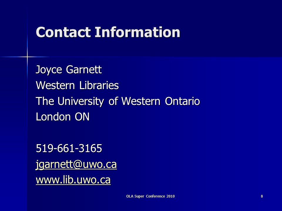 Contact Information Joyce Garnett Western Libraries The University of Western Ontario London ON 519-661-3165 jgarnett@uwo.ca www.lib.uwo.ca OLA Super Conference 20108