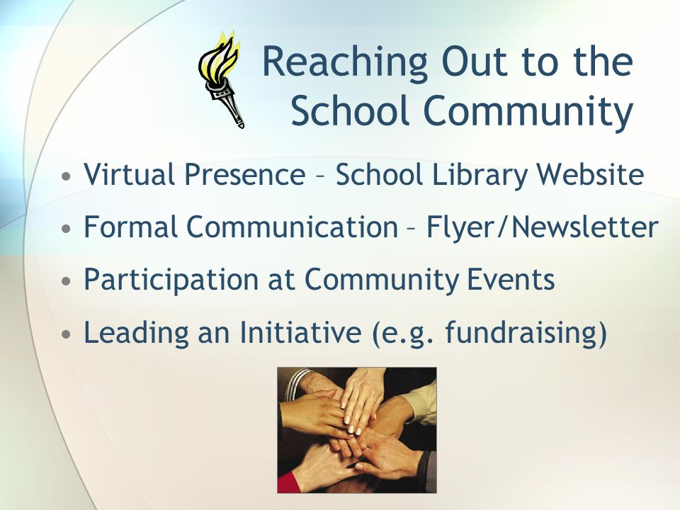 Reaching Out to the School Community Virtual Presence – School Library Website Formal Communication – Flyer/Newsletter Participation at Community Even