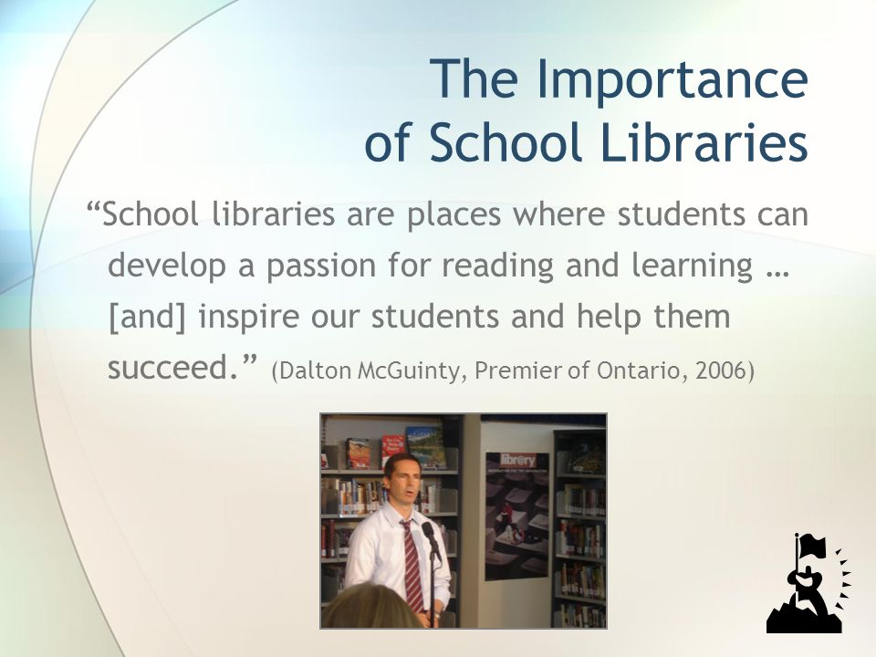 The Importance of School Libraries School libraries are places where students can develop a passion for reading and learning … [and] inspire our stude
