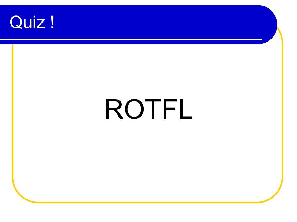 Quiz ! ROTFL