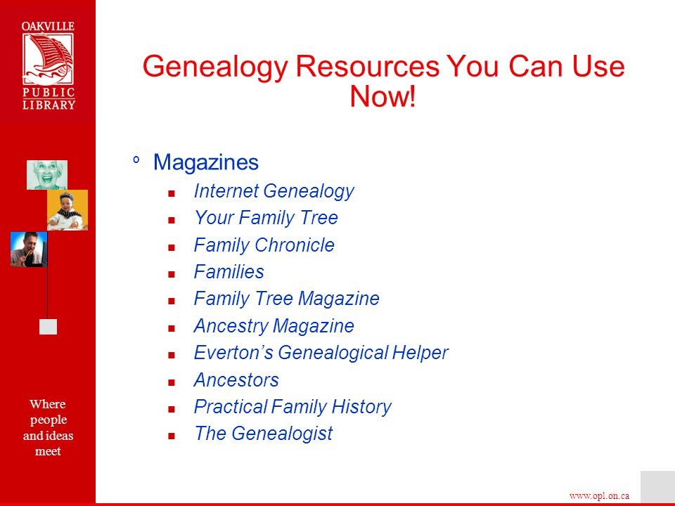 Where people and ideas meet   º Magazines Internet Genealogy Your Family Tree Family Chronicle Families Family Tree Magazine Ancestry Magazine Evertons Genealogical Helper Ancestors Practical Family History The Genealogist Genealogy Resources You Can Use Now!