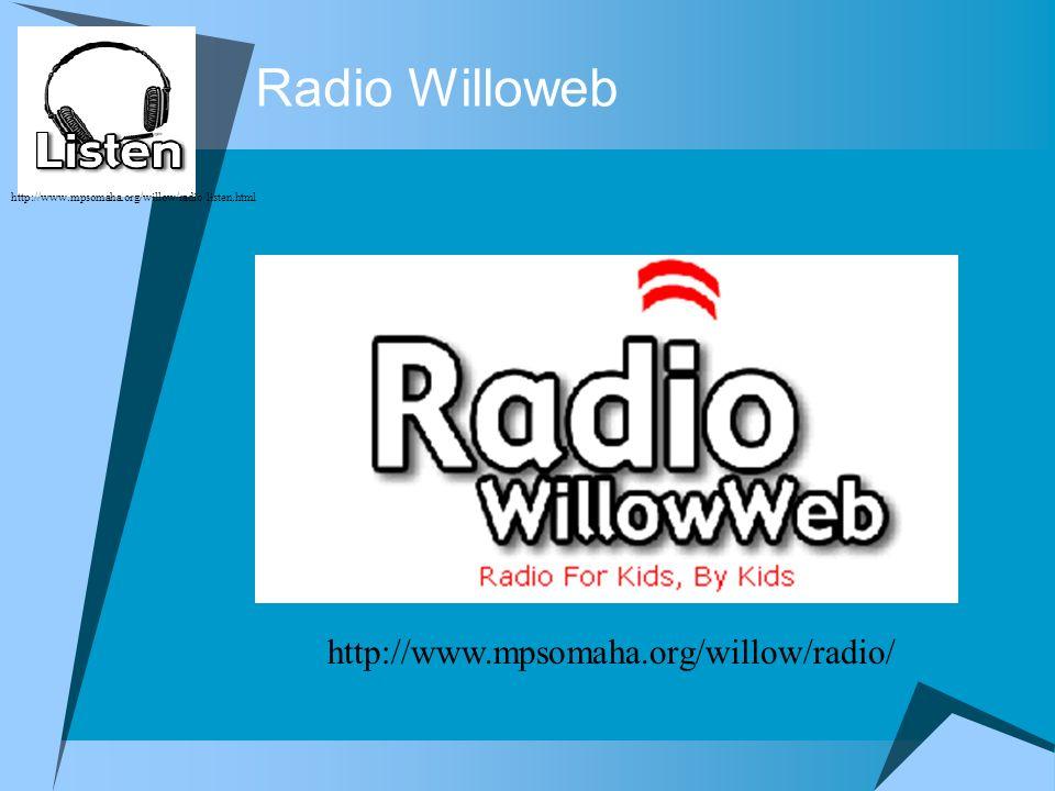 Radio Willoweb http://www.mpsomaha.org/willow/radio/ http://www.mpsomaha.org/willow/radio/listen.html