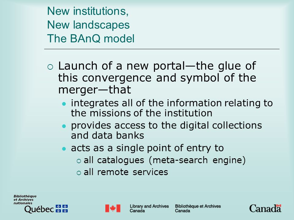 New institutions, New landscapes The BAnQ model Launch of a new portalthe glue of this convergence and symbol of the mergerthat integrates all of the