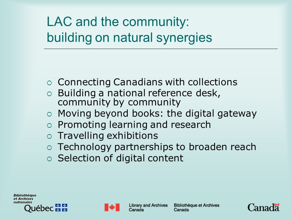 LAC and the community: building on natural synergies Connecting Canadians with collections Building a national reference desk, community by community