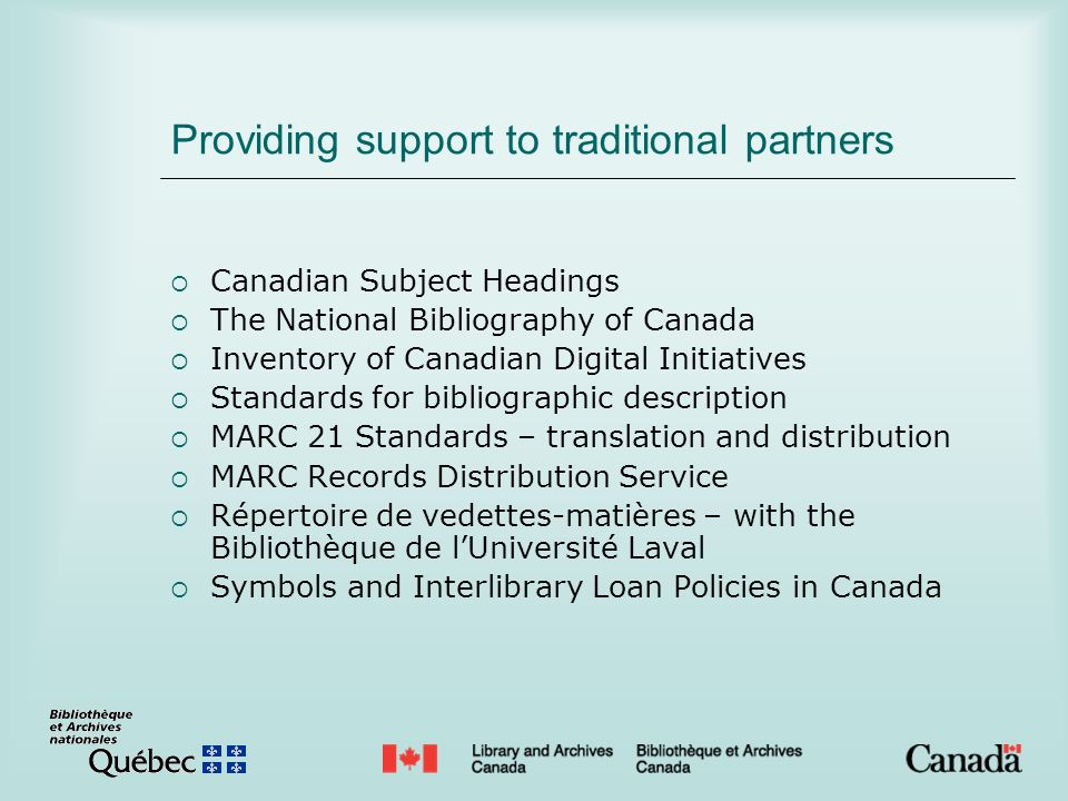 Providing support to traditional partners Canadian Subject Headings The National Bibliography of Canada Inventory of Canadian Digital Initiatives Stan