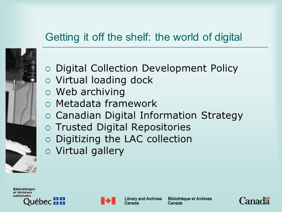 Getting it off the shelf: the world of digital Digital Collection Development Policy Virtual loading dock Web archiving Metadata framework Canadian Di