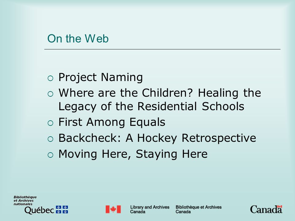 On the Web Project Naming Where are the Children? Healing the Legacy of the Residential Schools First Among Equals Backcheck: A Hockey Retrospective M