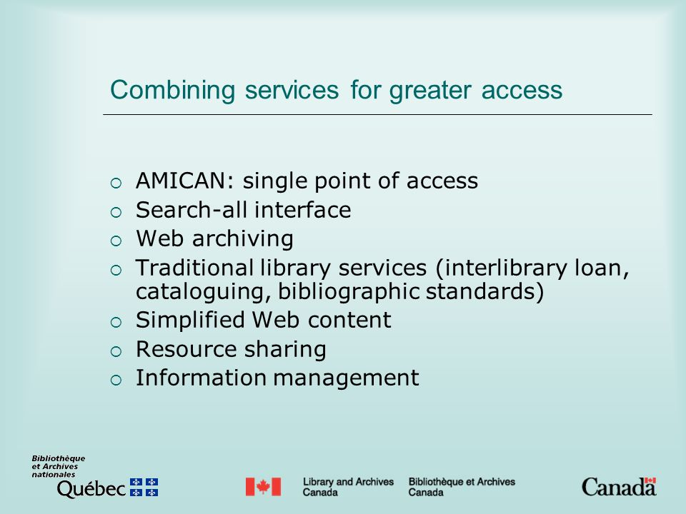 Combining services for greater access AMICAN: single point of access Search-all interface Web archiving Traditional library services (interlibrary loa