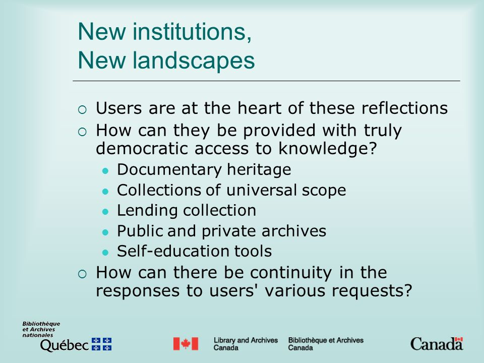 New institutions, New landscapes Users are at the heart of these reflections How can they be provided with truly democratic access to knowledge? Docum
