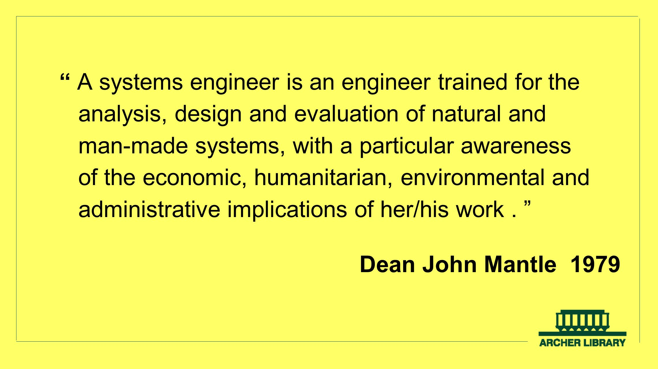 A systems engineer is an engineer trained for the analysis, design and evaluation of natural and man-made systems, with a particular awareness of the