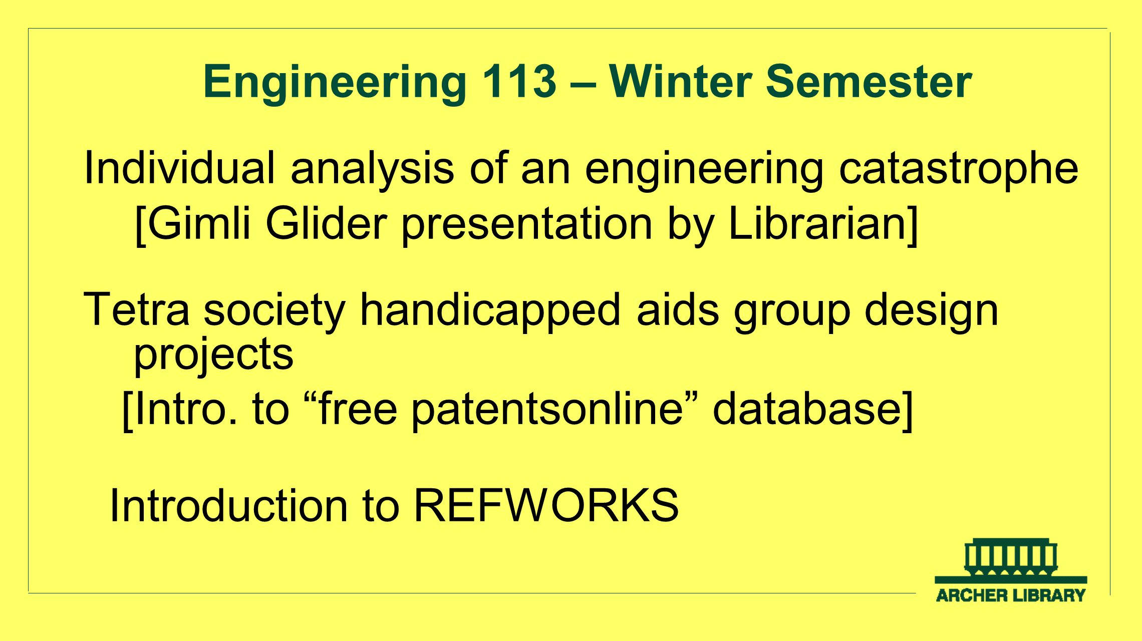 Engineering 113 – Winter Semester Individual analysis of an engineering catastrophe [Gimli Glider presentation by Librarian] Tetra society handicapped