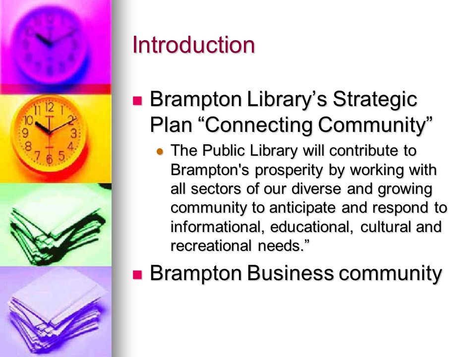 Introduction Brampton Librarys Strategic Plan Connecting Community Brampton Librarys Strategic Plan Connecting Community The Public Library will contr