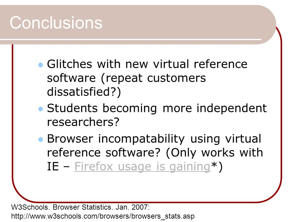 Conclusions Glitches with new virtual reference software (repeat customers dissatisfied ) Students becoming more independent researchers.