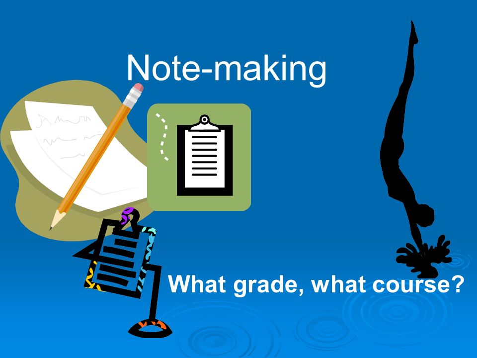 Note-making What grade, what course