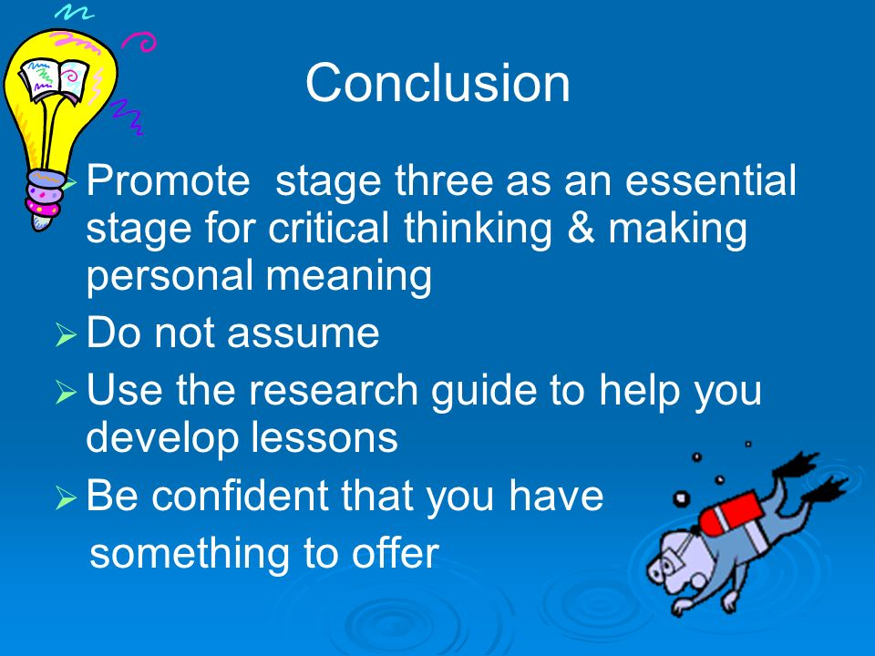 Conclusion Promote stage three as an essential stage for critical thinking & making personal meaning Do not assume Use the research guide to help you develop lessons Be confident that you have something to offer