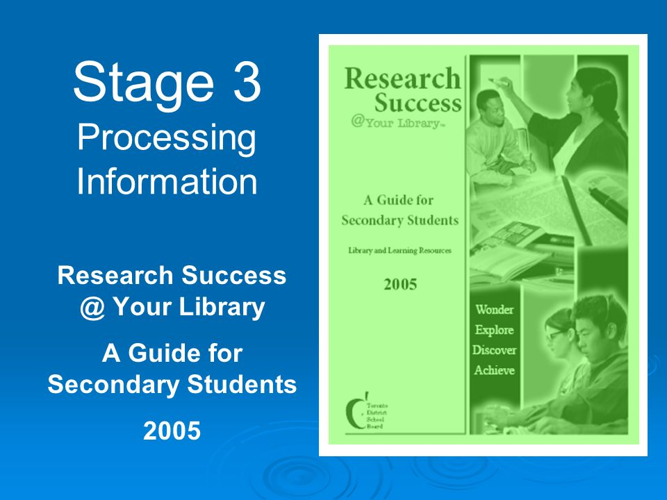 Stage 3 Processing Information Research Success @ Your Library A Guide for Secondary Students 2005