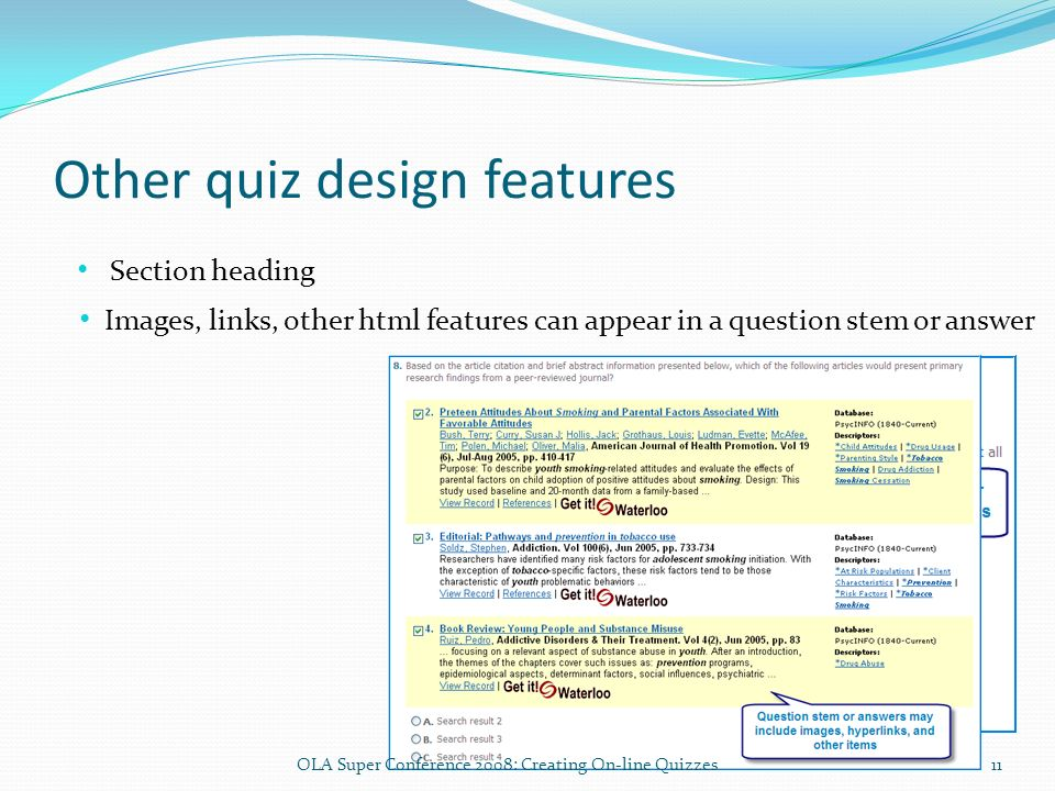 Other quiz design features Section heading Images, links, other html features can appear in a question stem or answer 11OLA Super Conference 2008: Creating On-line Quizzes
