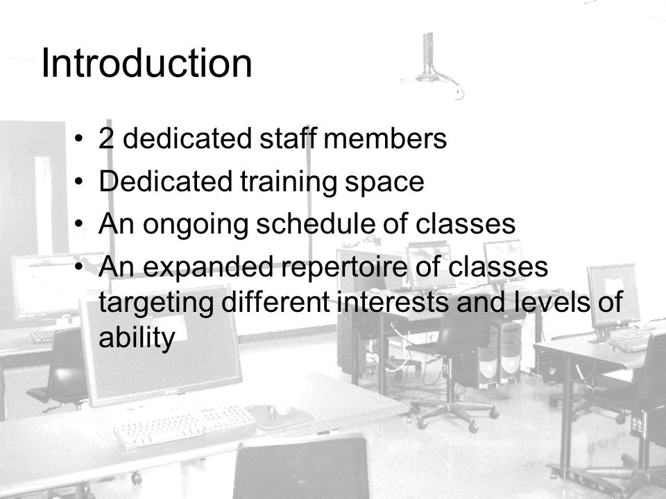 Introduction 2 dedicated staff members Dedicated training space An ongoing schedule of classes An expanded repertoire of classes targeting different i