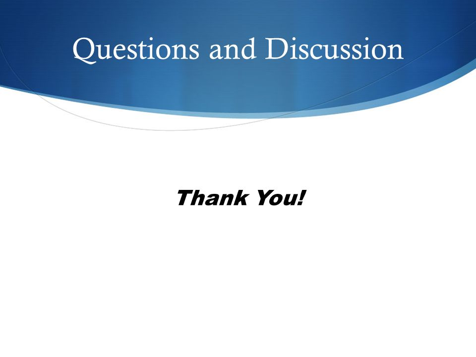 Questions and Discussion Thank You!