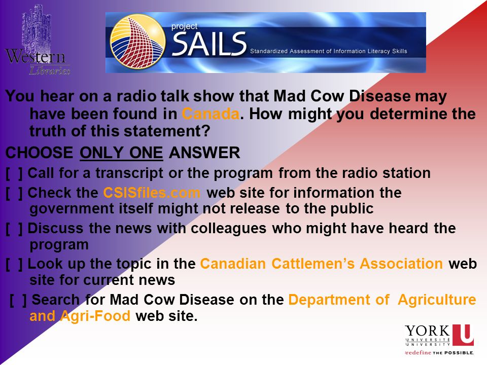 You hear on a radio talk show that Mad Cow Disease may have been found in Canada.