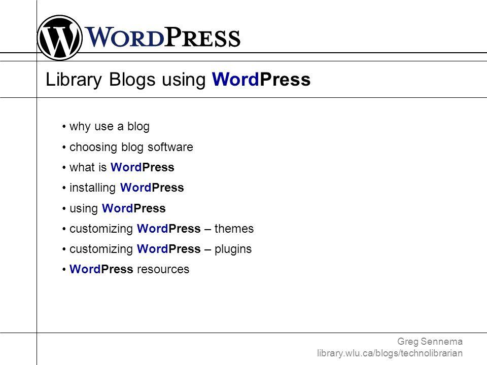 Greg Sennema library.wlu.ca/blogs/technolibrarian WordPress Resources June 2006 October 2006January 2006August 2007 wordpress.org