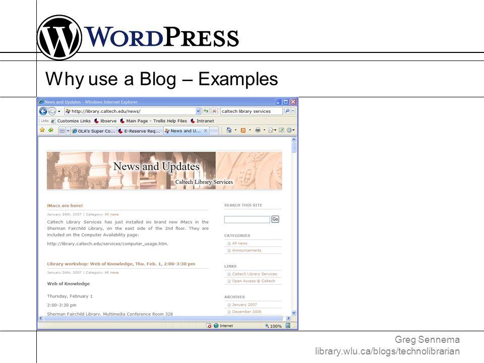 Greg Sennema library.wlu.ca/blogs/technolibrarian Customizing WordPress – Themes Source: wordpress.org/about