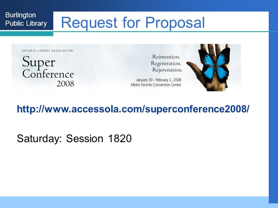 Burlington Public Library Request for Proposal http://www.accessola.com/superconference2008/ Saturday: Session 1820