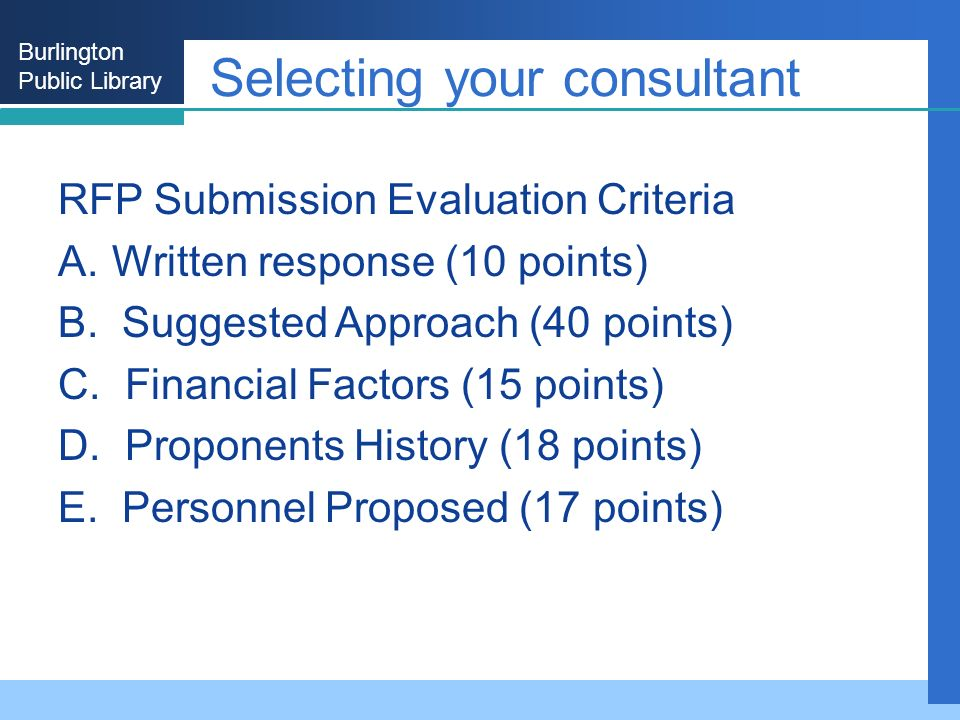Burlington Public Library Selecting your consultant RFP Submission Evaluation Criteria A.Written response (10 points) B. Suggested Approach (40 points
