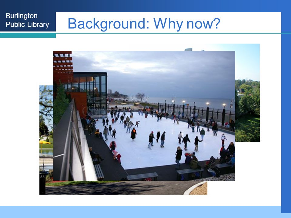 Burlington Public Library Background: Why now Our Promise Identity