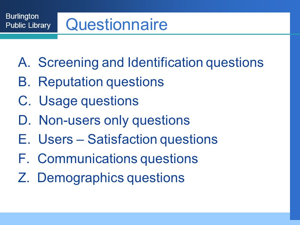 Burlington Public Library Questionnaire A. Screening and Identification questions B. Reputation questions C. Usage questions D. Non-users only questio